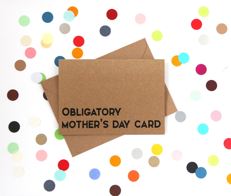 Obligatory Mother's Day Card by Bettie Confetti