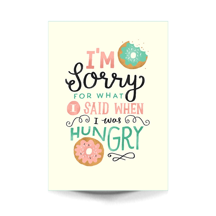A4 Art Print 'I'm Sorry For What I said When I Was Hungry' | Steph Says Hello
